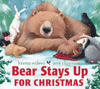 Bear Stays Up For Christmas written by Karma Wilson and illustrated by Jane Chapman